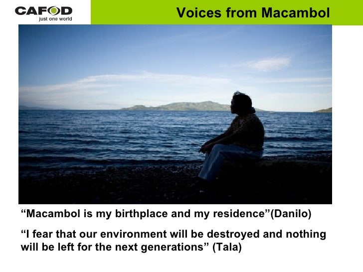 """ Macambol is my birthplace and my residence""(Danilo)   "" I fear that our environment will be destroyed and nothing  will ..."