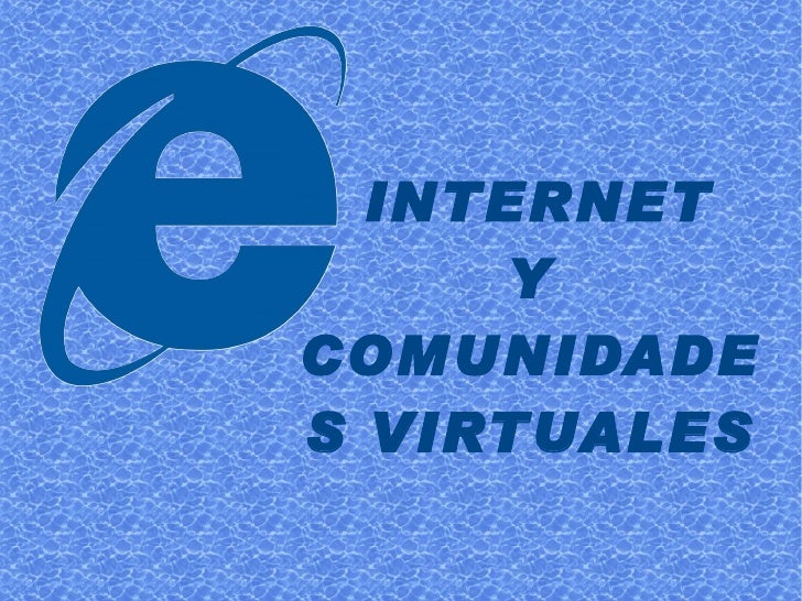 INTERNET      YCOMUNIDADES VIRTUALES
