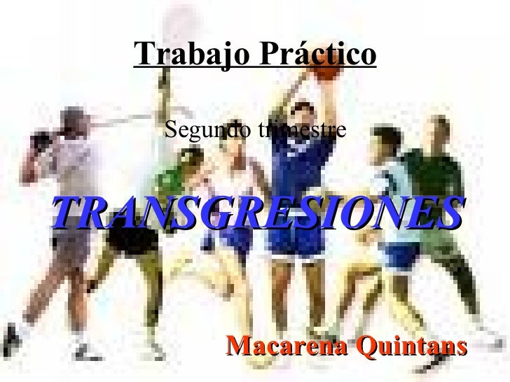 Trabajo Práctico Segundo trimestre <ul><li>TRANSGRESIONES </li></ul><ul><li>Macarena Quintans </li></ul>