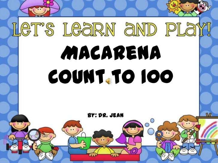 MacarenaCount to 100   By: Dr. Jean