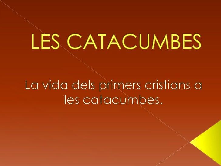 LES CATACUMBES<br />La vida delsprimerscristians a les catacumbes.<br />