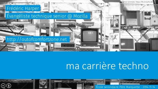 ma carrière techno Frédéric Harper École secondaire Père Marquette - 2014-11-14 Évangéliste technique senior @ Mozilla h...