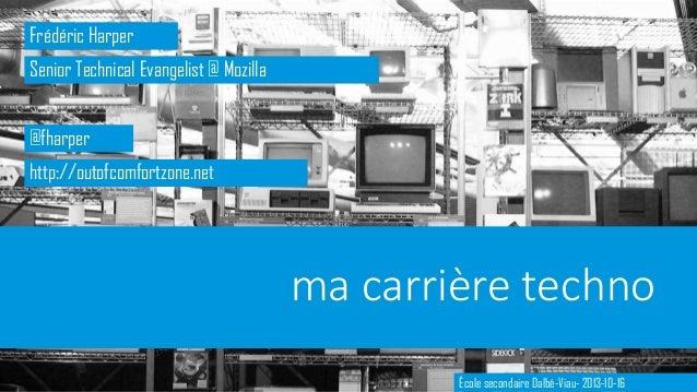Frédéric Harper Senior Technical Evangelist @ Mozilla @fharper  http://outofcomfortzone.net  ma carrière techno École seco...
