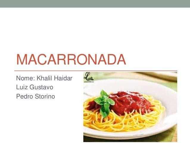 MACARRONADA  Nome: Khalil Haidar  Luiz Gustavo  Pedro Storino