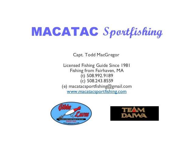 Capt. Todd MacGregor Licensed Fishing Guide Since 1981 Fishing from Fairhaven, MA (t) 508.992.9189 (c) 508.243.8559 (e) ma...