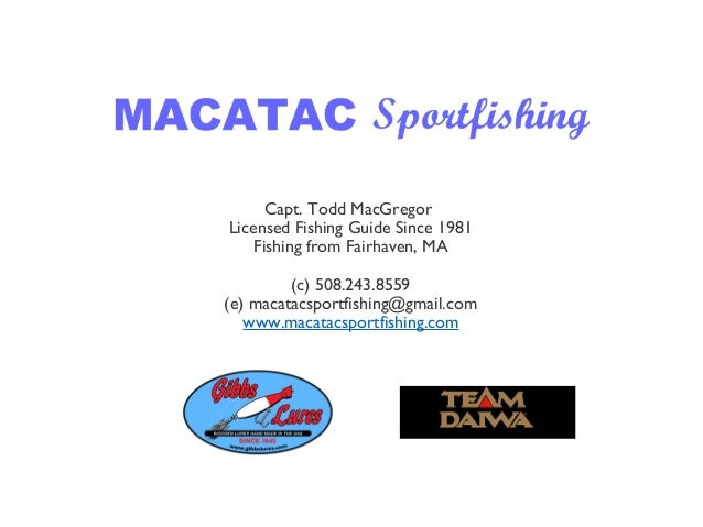 Capt. Todd MacGregor Licensed Fishing Guide Since 1981 Fishing from Fairhaven, MA (c) 508.243.8559 (e) macatacsportfishing...