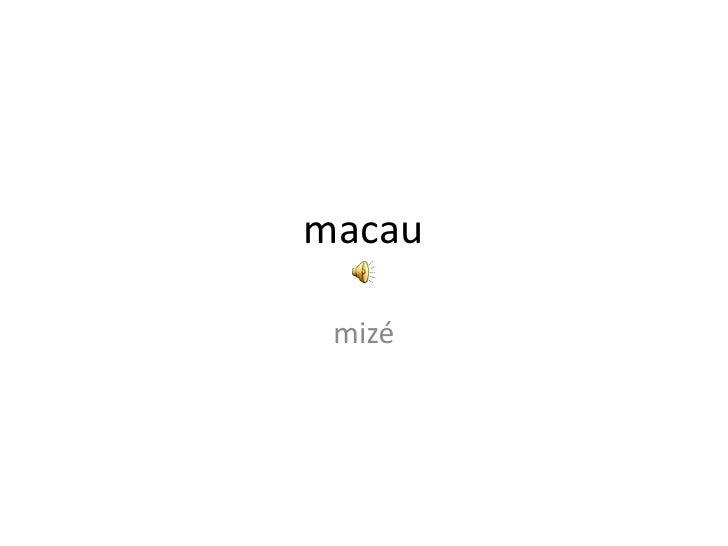 macau<br />mizé<br />