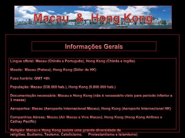 Macau  &  Hong Kong<br />Informações Gerais<br />Língua oficial: Macau (Chinês e Português), Hong Kong (Chinês e Inglês)<b...