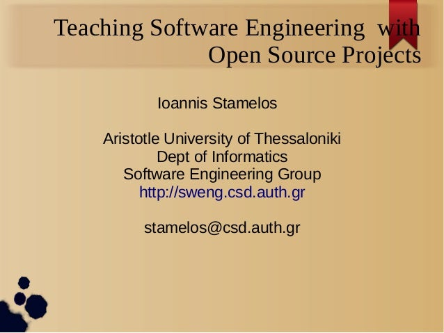 Teaching Software Engineering withOpen Source ProjectsIoannis StamelosAristotle University of ThessalonikiDept of Informat...