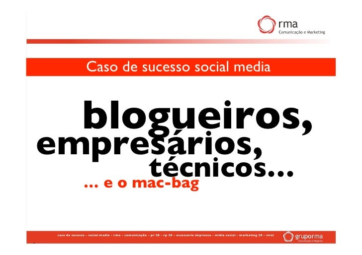 Caso de sucesso social media                      blogueiros,     empresários,                            técnicos…       ...