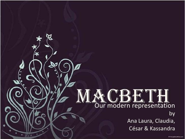 Macbeth<br />Our modern representationbyAna Laura, Claudia, César & Kassandra<br />