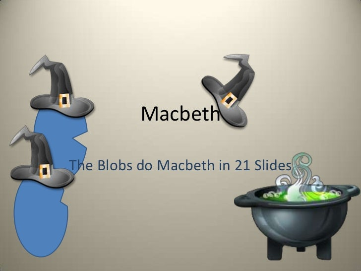 Macbeth <br />The Blobs do Macbeth in 21 Slides<br />