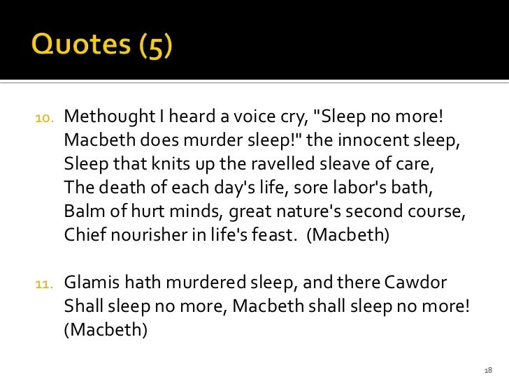 sleep in macbeth The sleepless are affected by fear that kills those whom are close to the victim of sleeplessness in the book of macbeth it expresses the theme of death and fear by associating the character with the key word sleep and all of its associations in macbeth by william shakespeare, various words .