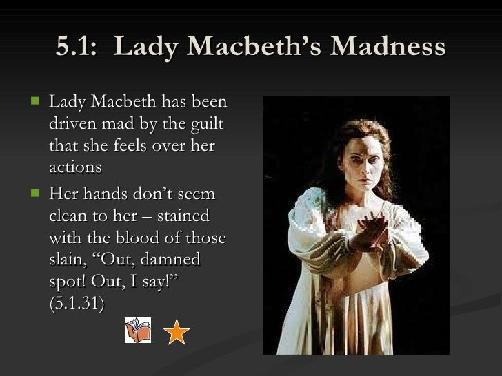 guilt and insanity in macbeth The guilt macbeth feels softens the character, which allows him to appear at least slightly sympathetic to the audience his exclamations of guilt before and after he murders duncan stay with him throughout the play, and provide some of its most memorable scenes.