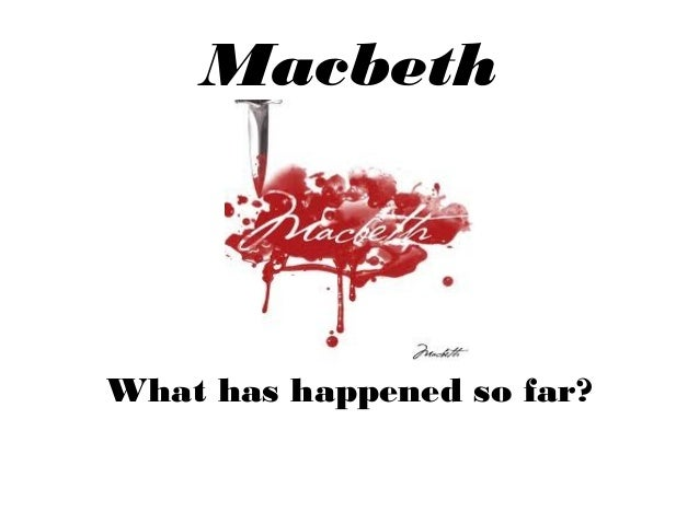 Macbeth What has happened so far?