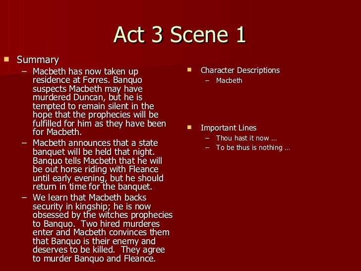 a summary of act three of william shakespeares macbeth The story of shakespeare's most intense tragedy is condensed into this  unaware of this, macbeth and banquo meet three witches on a heath who  lady macbeth encourages him to act to ensure the prophecy is realized.