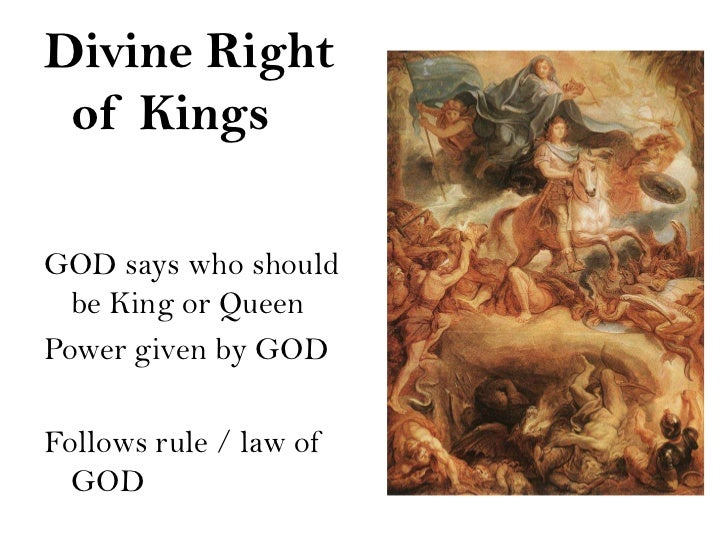 Divine Right of KingsGOD says who should  be King or QueenPower given by GODFollows rule / law of  GOD