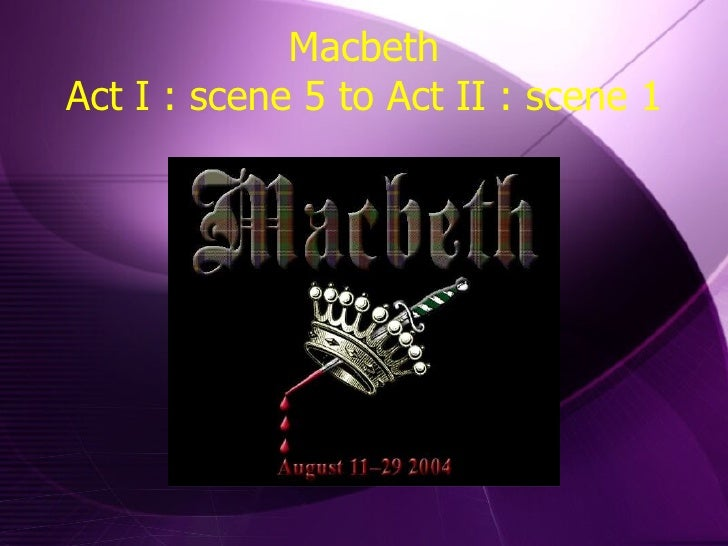 macbeth act 2 sc 1 The second act is devoted wholly to the murder of duncan.