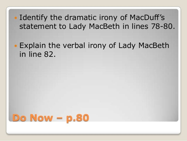 essay on dramatic irony in macbeth With close reference to act 1 scene i and iii, and act 4 scene i, explore both the dramatic and thematic importance of the witches in the play 'macbeth' the three witches hold great dramatic and thematic importance within shakespeare's play, 'macbeth' the idea of evil and witchcraft was of great significance to a.