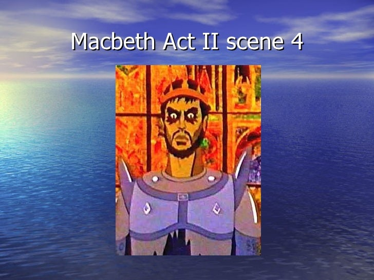 macbeth act 4 scene 2 importance Act iv scene 2 this scene plays a very important piece of the play this is when we see how cold hearted and evil macbeth is, and also how this action that macbeth performs will change the.