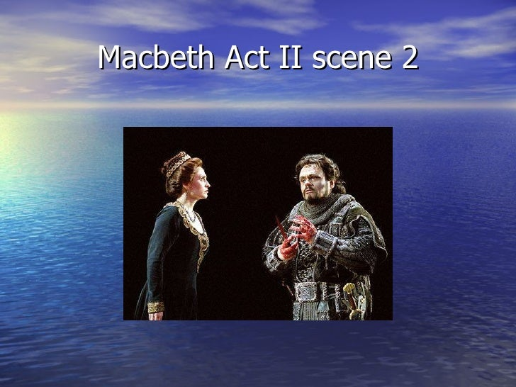 macbeth act 2 scene 2 Script / text of act ii macbeth act ii scene i court of macbeth's castle enter banquo, and fleance bearing a torch before him banquo how goes the night, boy.