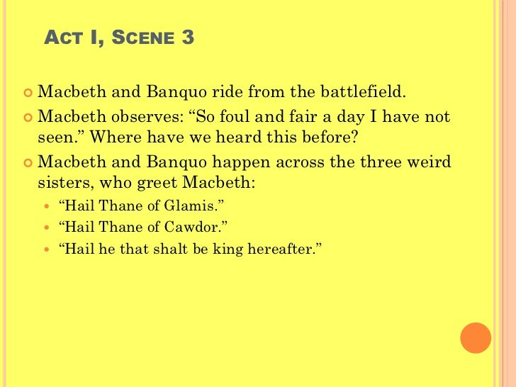 an analysis of so foul and fair a day in macbeth Video: paradox in macbeth: examples & analysis 'so foul and fair a day i have not seen' when we first meet macbeth, he has been victorious in battle.