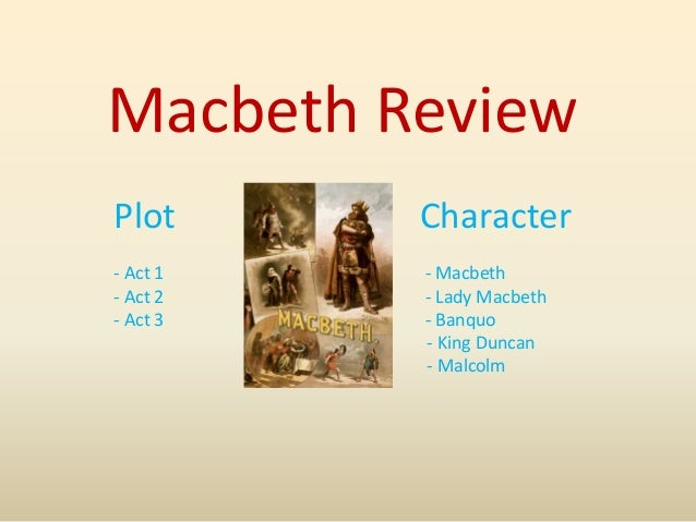 Macbeth Review Plot Character - Act 1 - Macbeth - Act 2 - Lady Macbeth - Act 3 - Banquo - King Duncan - Malcolm