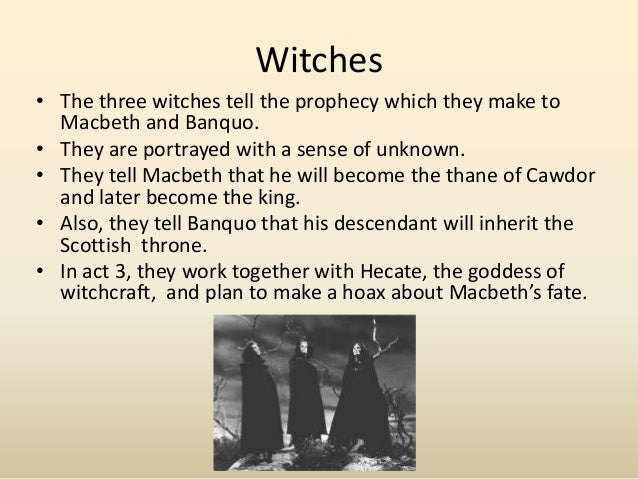 the prophecies of the witches essay Macbeth – the effect of the witches prophecies essay sample pages: 4 the witches prophecies also lead him to lie to the ones who are loyal to him.