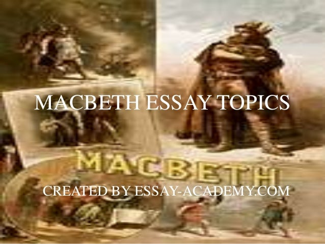 macbeth essay topics macbeth essay topics created by essay academy
