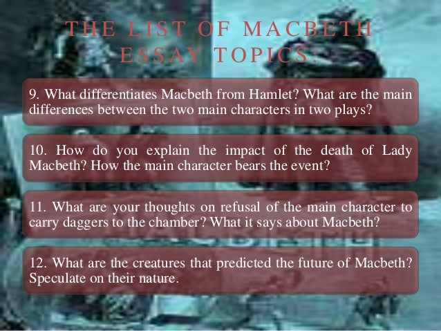 an essay on the serialization of the characters and the influence on macbeth Free characters in macbeth essay the supernatural in macbethbr br  deannbr br in shakespeares macbeth specific scenes focus the readers  attention to.