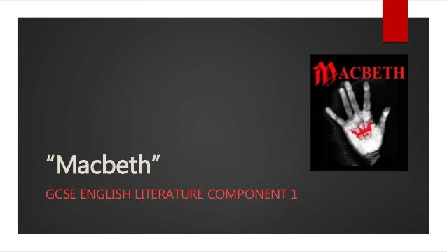 """Macbeth"" GCSE ENGLISH LITERATURE COMPONENT 1"