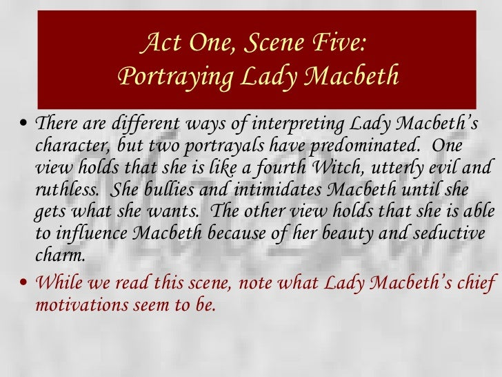 lady macbeth act 1 scence 5 essay The effect of the letter (act 1, scene 5) how does lady macbeth react to the letter from macbeth lady macbeth's reaction when she reads her husband's letter is.
