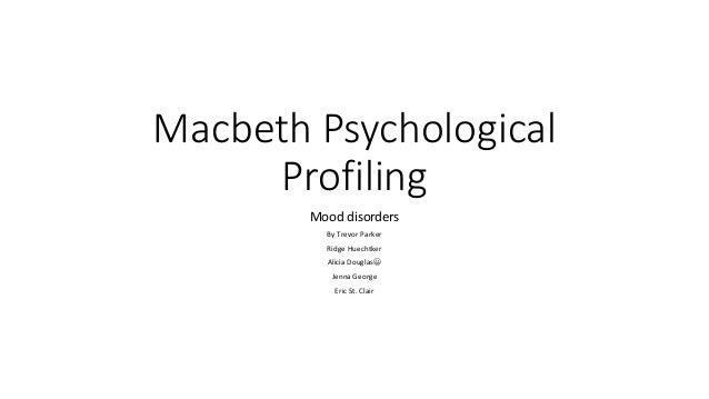 Macbeth Psychological Profiling Mood disorders By Trevor Parker Ridge Huechtker Alicia Douglas😀 Jenna George Eric St. Clair