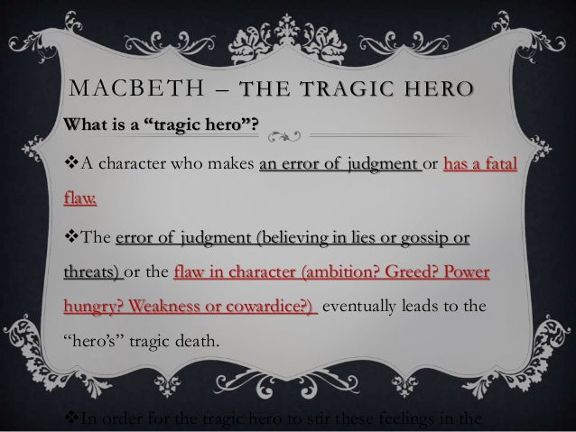 macbeth tragic flaw essay A traditional tragic hero is defined as someone that is essentially a good and noble person but fails because of a certain flaw in his/her character in william shakespeare's macbeth, the lead character, macbeth is indeed a traditional tragic hero the three main things that fit macbeth into this.