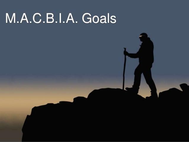 M.A.C.B.I.A. Goals