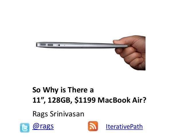 "So Why is There a11"", 128GB, $1199 MacBook Air?Rags Srinivasan@rags IterativePath"