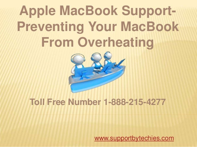 Apple MacBook Support- Preventing Your MacBook From Overheating Toll Free Number 1-888-215-4277 www.supportbytechies.com