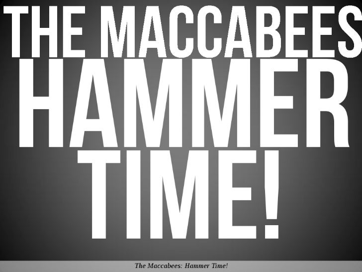 The Maccabees: Hammer Time!
