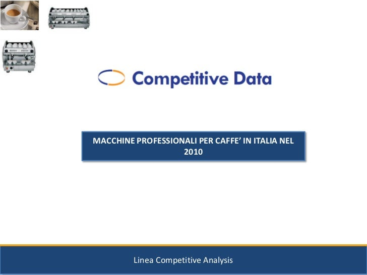 MACCHINE PROFESSIONALI PER CAFFE' IN ITALIA NEL                   2010         Linea Competitive Analysis