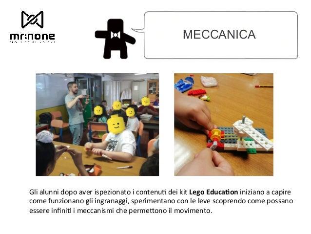 MECCANICA Gli alunni dopo aver ispezionato i contenu6 dei kit Lego Educa.on iniziano a capire come funzionano gli ingrana...