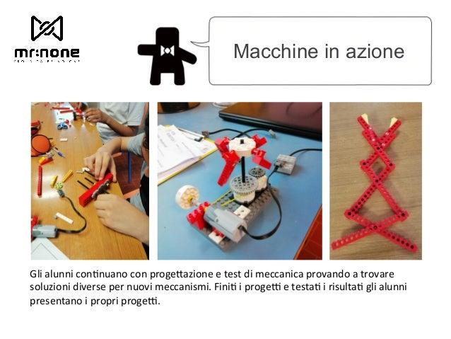Macchine in azione Gli alunni con6nuano con proge@azione e test di meccanica provando a trovare soluzioni diverse per nuo...