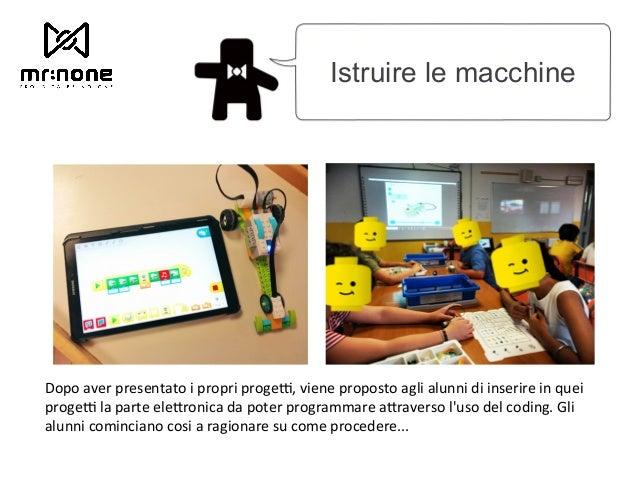 Istruire le macchine Dopo aver presentato i propri progeA, viene proposto agli alunni di inserire in quei progeA la parte...