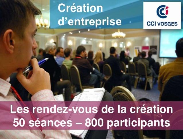Création        d'entrepriseLes rendez-vous de la création50 séances – 800 participants