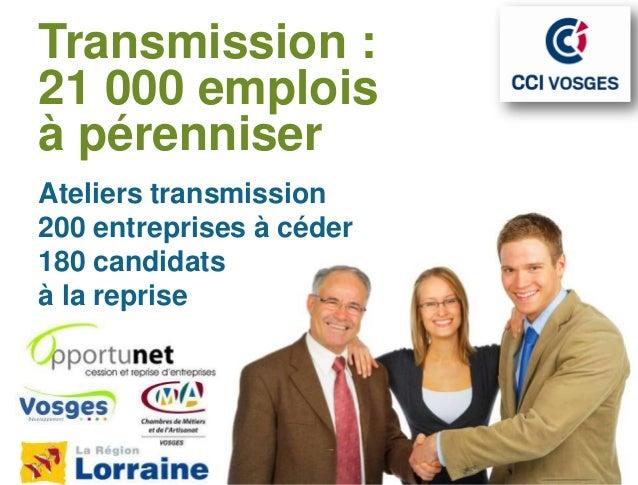 Transmission :21 000 emploisà pérenniserAteliers transmission200 entreprises à céder180 candidatsà la reprise
