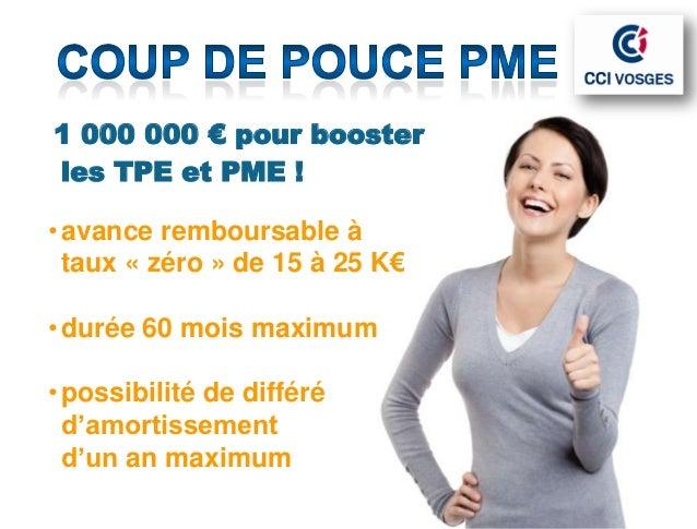 51 000 000 € pour boosterles TPE et PME !• avance remboursable à  taux « zéro » de 15 à 25 K€• durée 60 mois maximum• poss...
