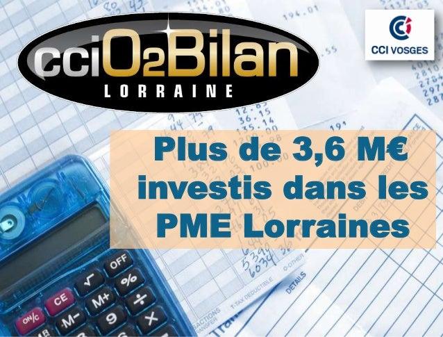 CCIO2 Bilan          Plus de 3,6 M€         investis dans les          PME Lorraines