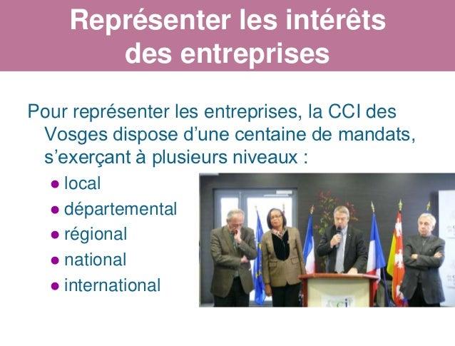 Représenter les intérêts         des entreprisesPour représenter les entreprises, la CCI des Vosges dispose d'une centaine...