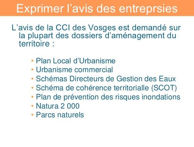 Exprimer l'avis des entreprsiesL'avis de la CCI des Vosges est demandé sur  la plupart des dossiers d'aménagement du  terr...