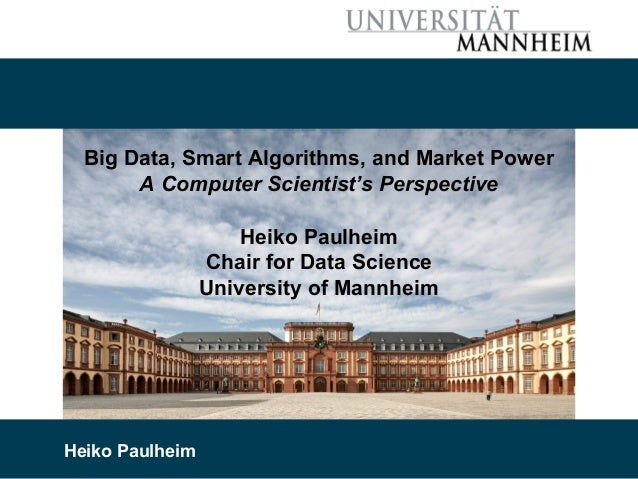 3/28/19 Heiko Paulheim 1 Big Data, Smart Algorithms, and Market Power A Computer Scientist's Perspective Heiko Paulheim Ch...