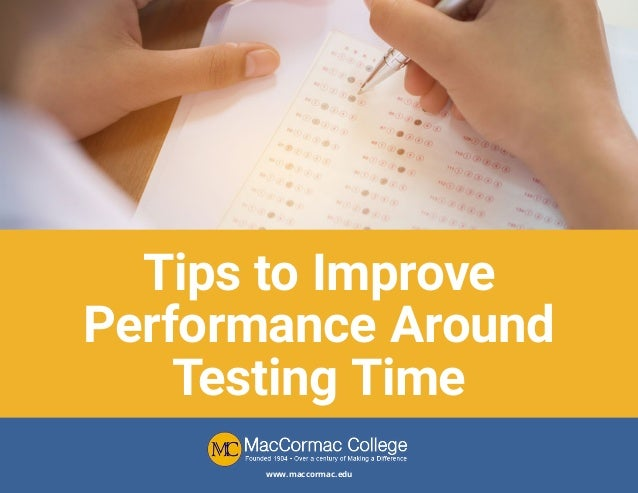 www.maccormac.edu Tips to Improve Performance Around Testing Time